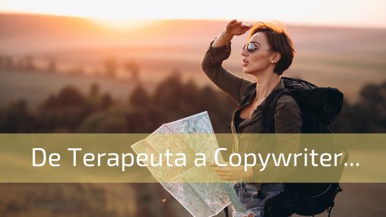 De Terapeuta a Copywriter…¿y eso cómo se come?